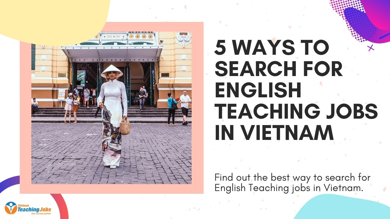 5 ways to search for English Teaching Jobs in Vietnam
