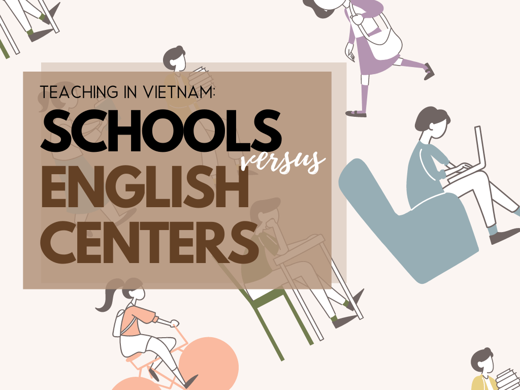 Teaching in Vietnam: schools versus English centers