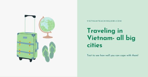 Traveling in Vietnam- all big cities