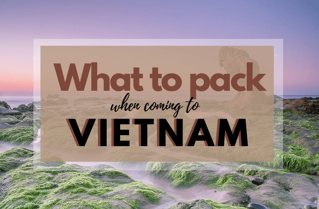 What to pack when coming to vietnam