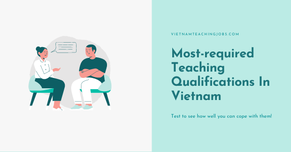The Most-required Teaching Qualifications In Vietnam