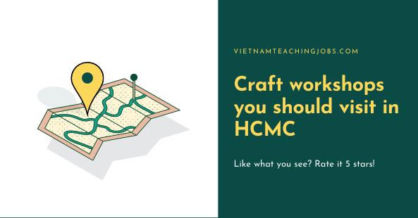 Craft workshops you should visit in HCMC
