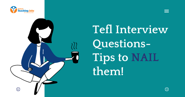 TEFL Interview Questions- Tips to nail them!