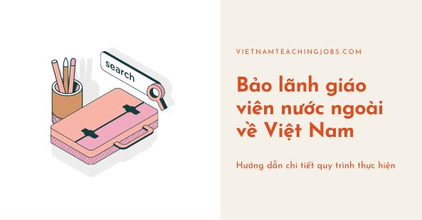 Các bước bảo lãnh giáo viên nước ngoài về Việt Nam